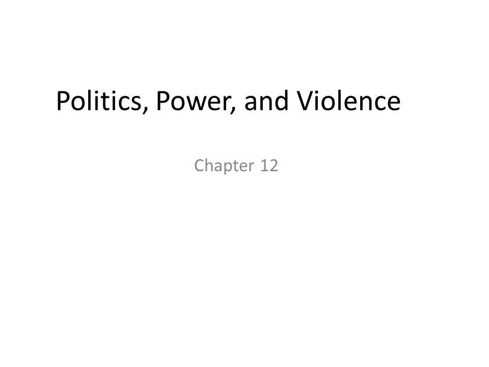 Politics, Power, and Violence Chapter 12