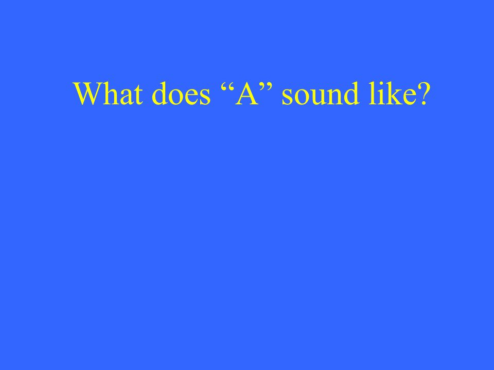 What does A sound like