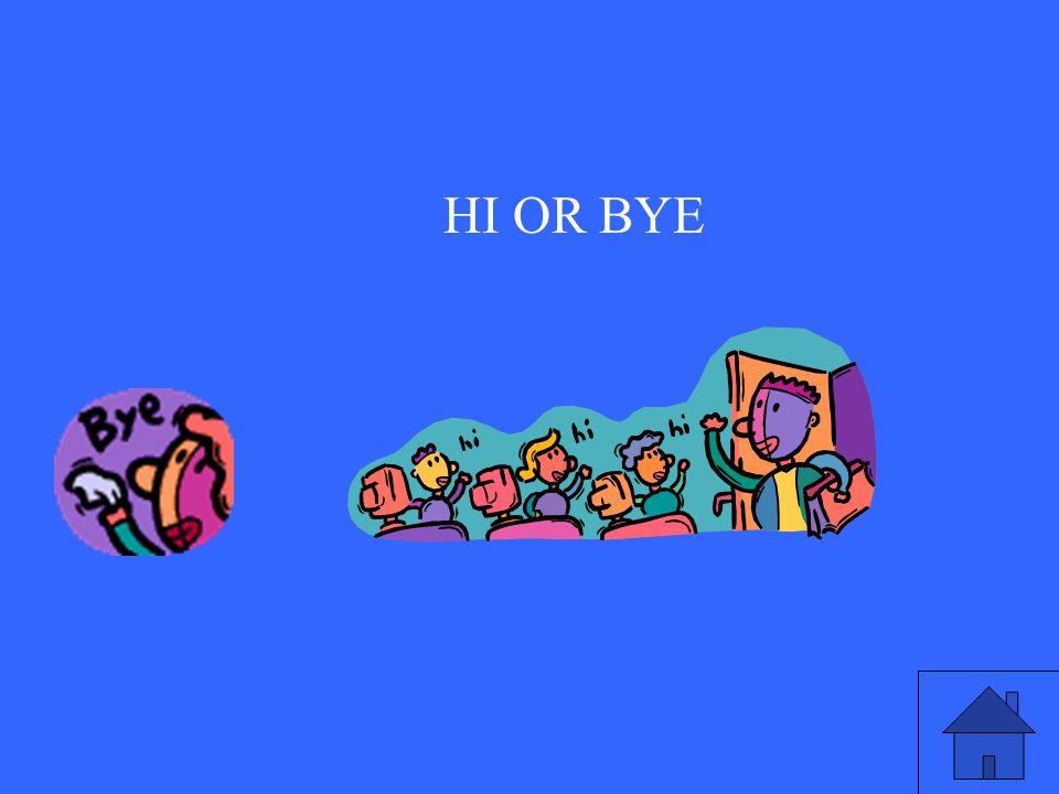 HI OR BYE