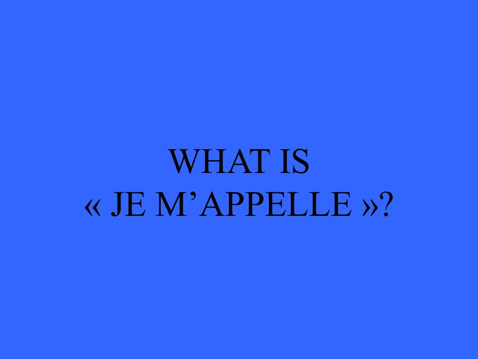 WHAT IS « JE M'APPELLE »