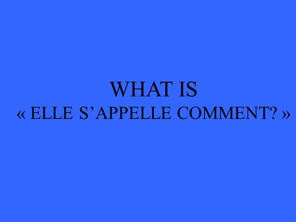 WHAT IS « ELLE S'APPELLE COMMENT »