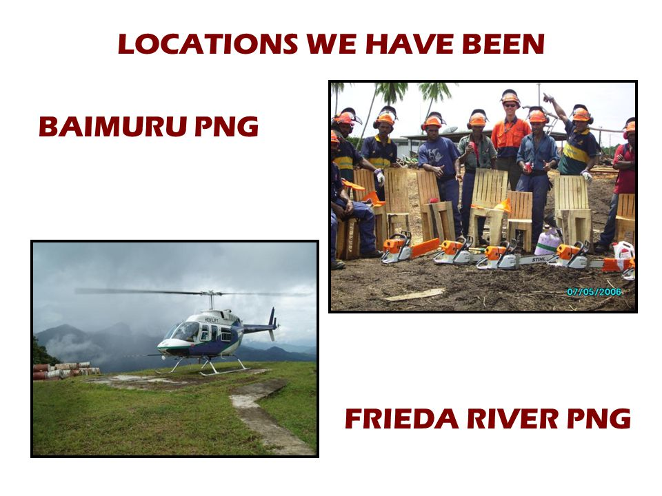 LOCATIONS WE HAVE BEEN BAIMURU PNG FRIEDA RIVER PNG