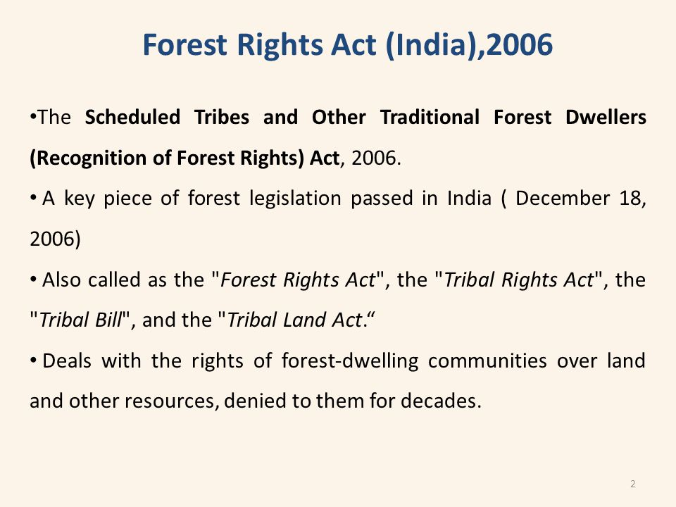 The Scheduled Tribes and Other Traditional Forest Dwellers (Recognition of Forest Rights) Act, 2006.