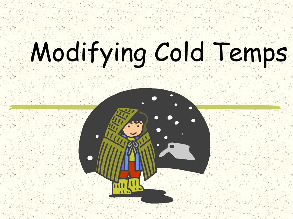 Modifying Cold Temps