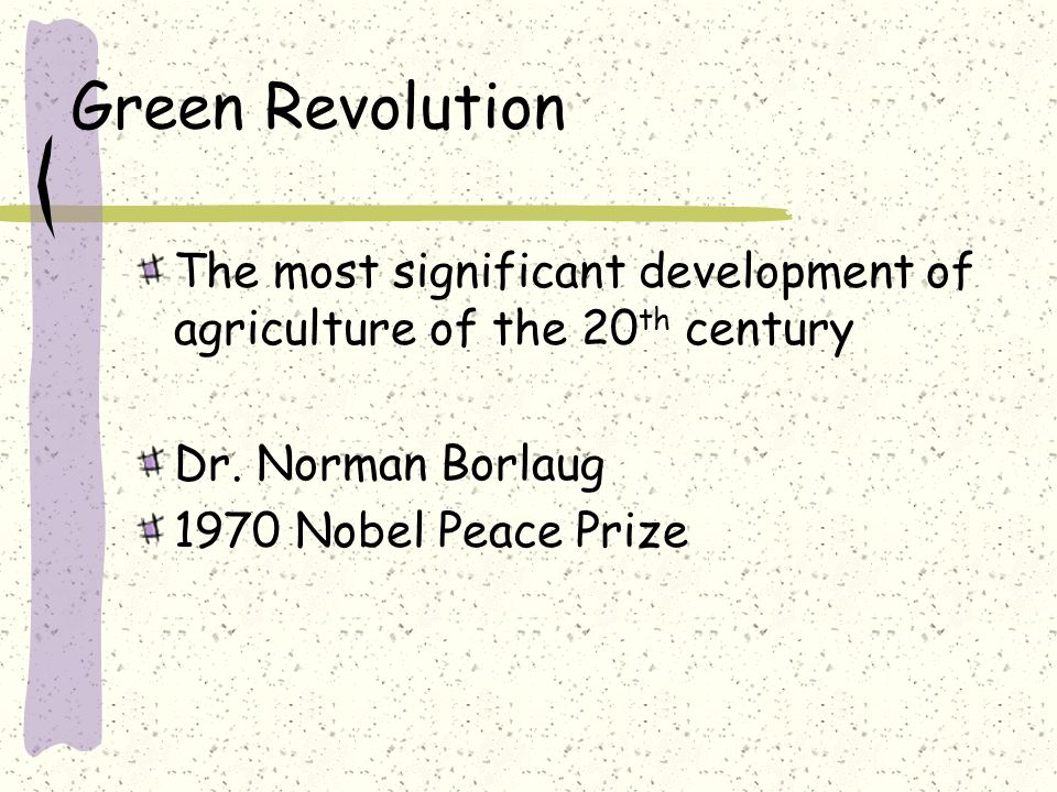 Green Revolution The most significant development of agriculture of the 20 th century Dr.