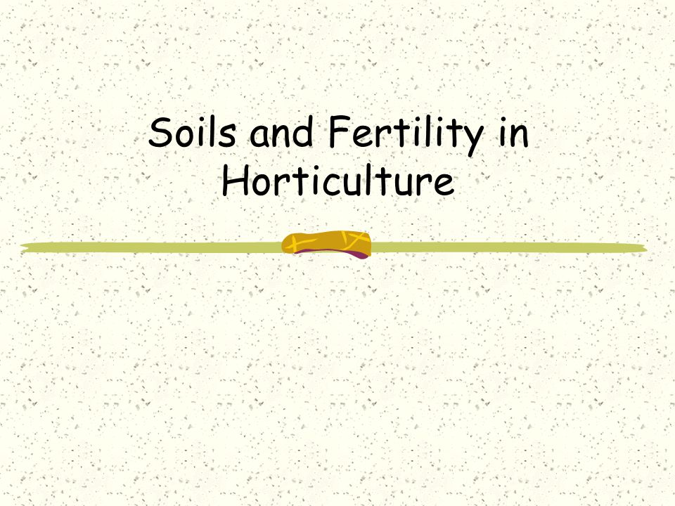 Soils and Fertility in Horticulture