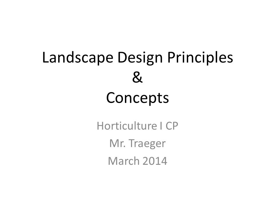 Landscape Design Principles & Concepts Horticulture I CP Mr. Traeger March 2014