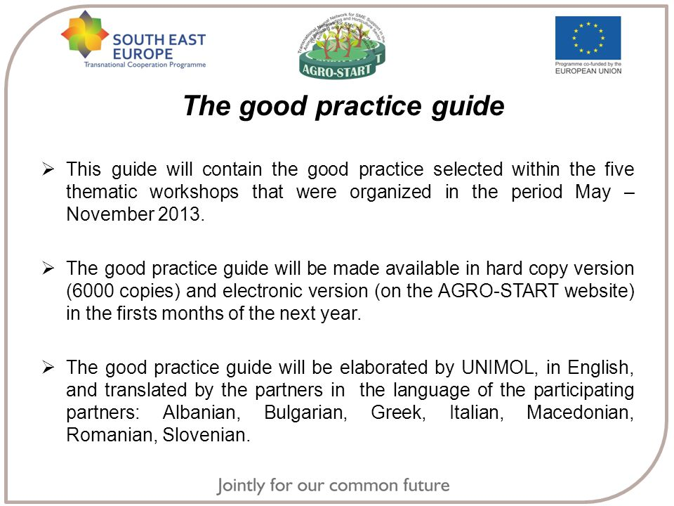 The good practice guide  This guide will contain the good practice selected within the five thematic workshops that were organized in the period May – November 2013.