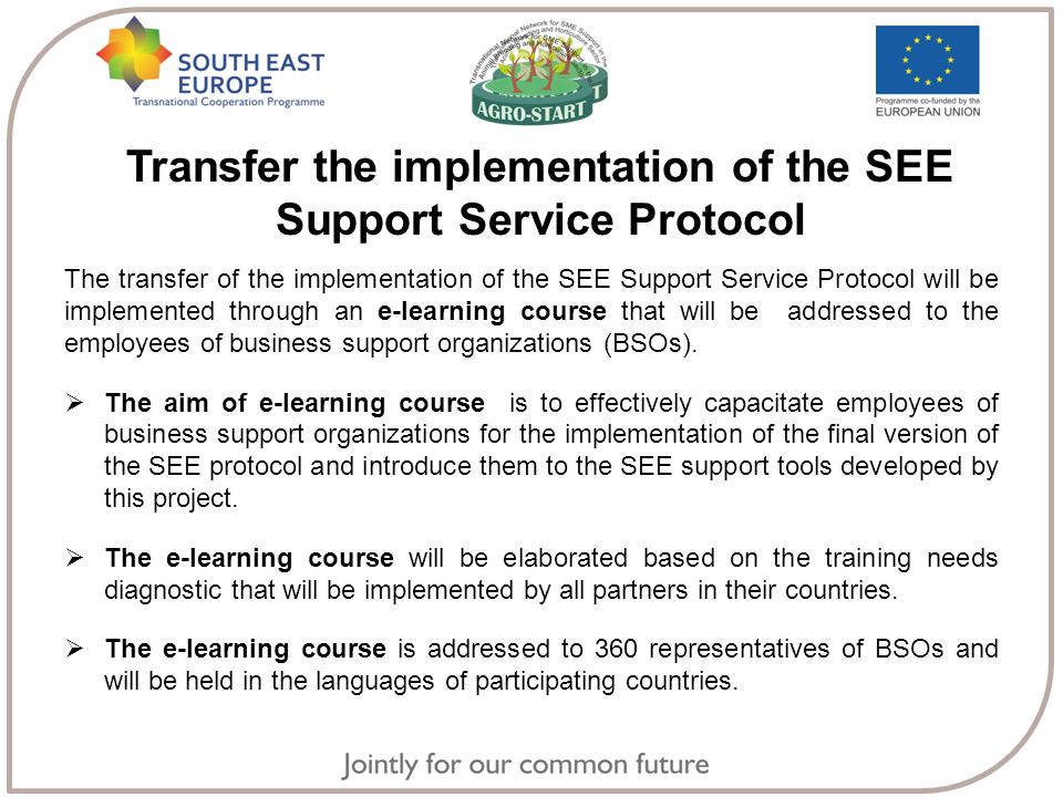 Transfer the implementation of the SEE Support Service Protocol The transfer of the implementation of the SEE Support Service Protocol will be implemented through an e-learning course that will be addressed to the employees of business support organizations (BSOs).