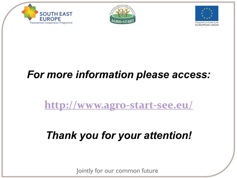For more information please access: http://www.agro-start-see.eu/ Thank you for your attention!