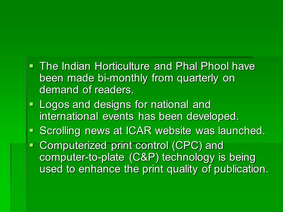  The Indian Horticulture and Phal Phool have been made bi-monthly from quarterly on demand of readers.  Logos and designs for national and internati