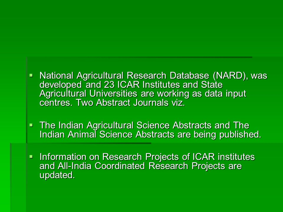  National Agricultural Research Database (NARD), was developed and 23 ICAR Institutes and State Agricultural Universities are working as data input c