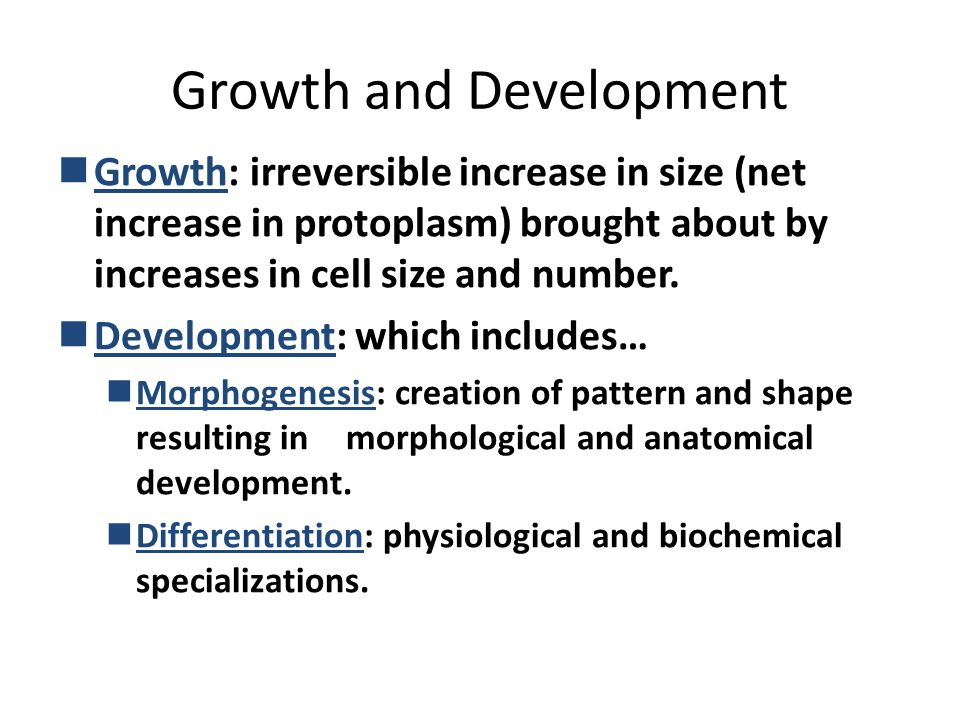 Growth and Development Growth: irreversible increase in size (net increase in protoplasm) brought about by increases in cell size and number.