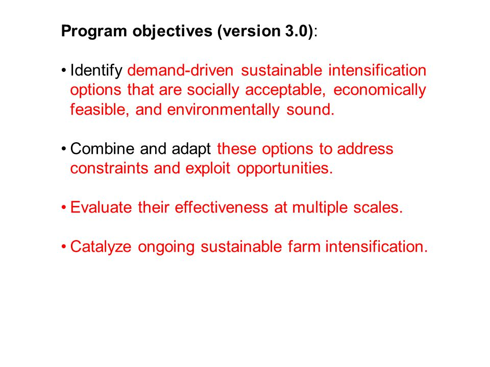 Program objectives (version 3.0): Identify demand-driven sustainable intensification options that are socially acceptable, economically feasible, and environmentally sound.