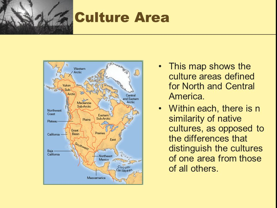 Culture Area This map shows the culture areas defined for North and Central America.