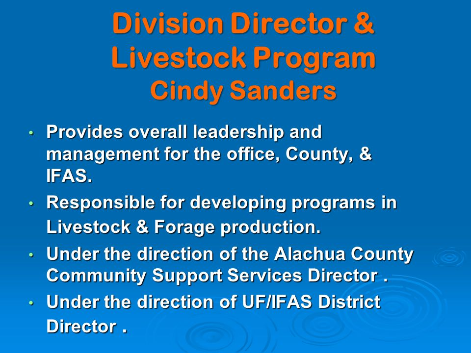 Division Director & Livestock Program Cindy Sanders Provides overall leadership and management for the office, County, & IFAS.
