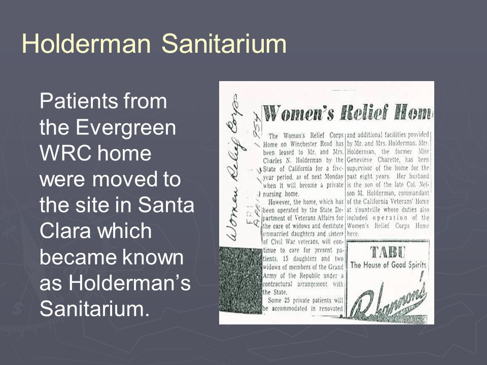 Holderman Sanitarium Patients from the Evergreen WRC home were moved to the site in Santa Clara which became known as Holderman's Sanitarium.