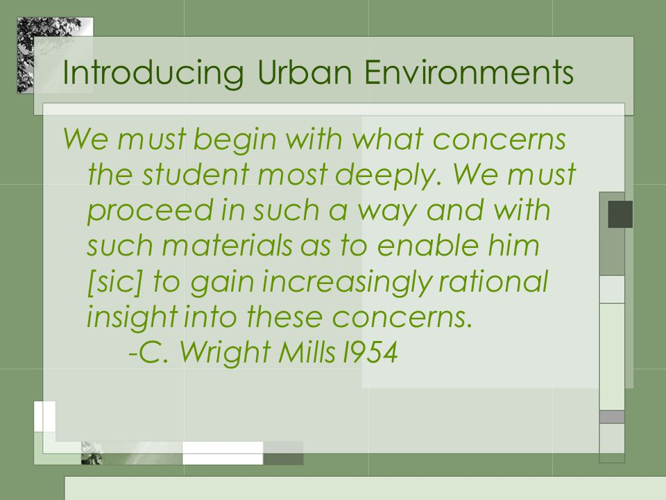 Introducing Urban Environments We must begin with what concerns the student most deeply.
