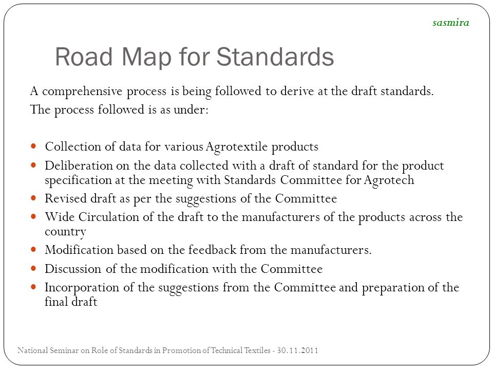 Road Map for Standards National Seminar on Role of Standards in Promotion of Technical Textiles - 30.11.2011 A comprehensive process is being followed