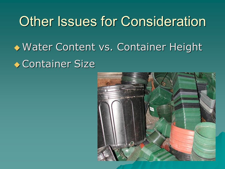 Other Issues for Consideration  Water Content vs. Container Height  Container Size