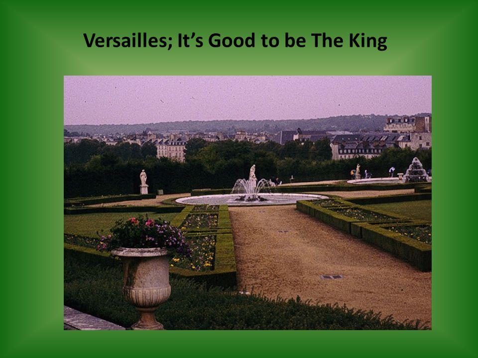Versailles; It's Good to be The King
