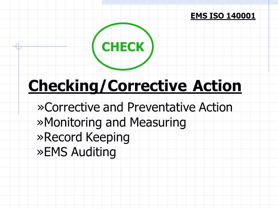 EMS ISO 140001 CHECK »Corrective and Preventative Action »Monitoring and Measuring »Record Keeping »EMS Auditing Checking/Corrective Action