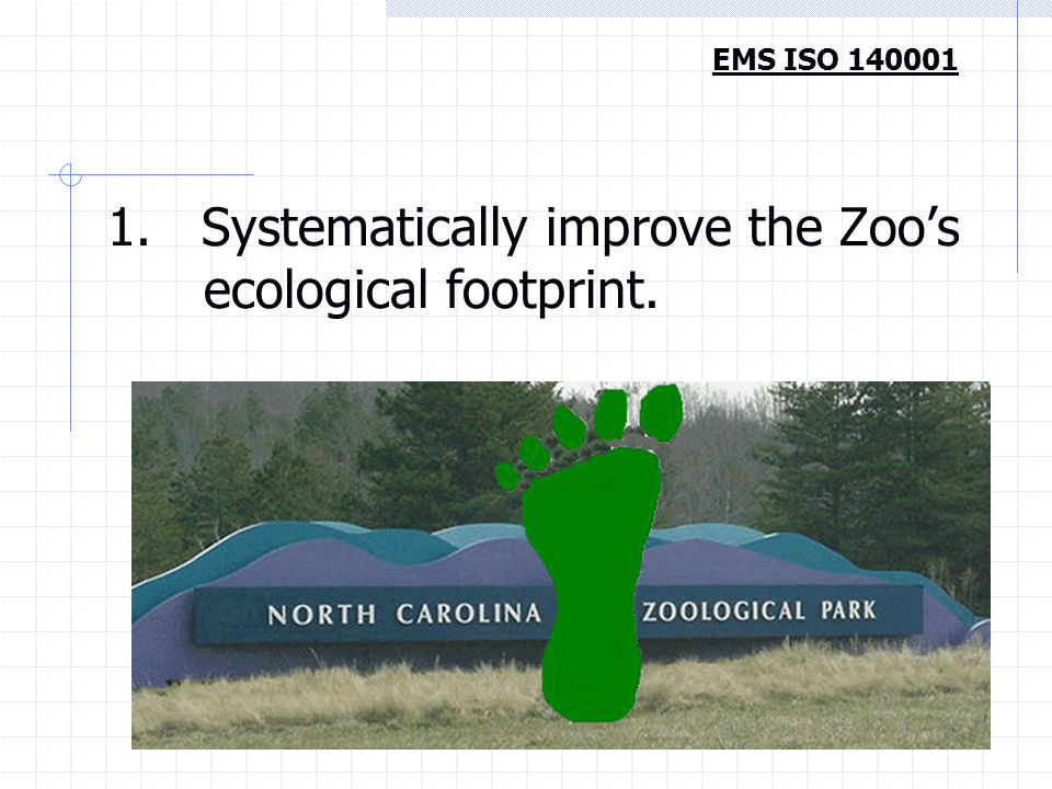 1. Systematically improve the Zoo's ecological footprint. EMS ISO 140001