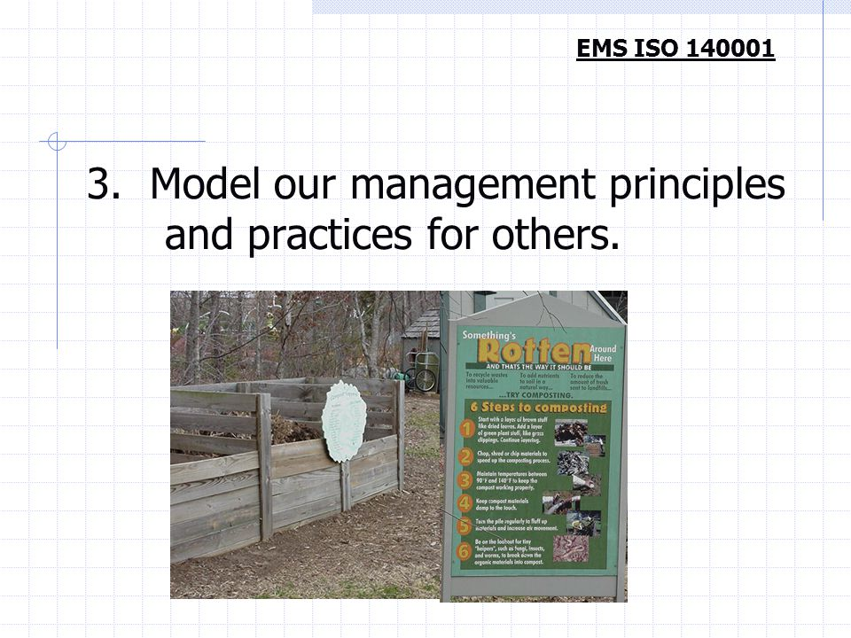 3. Model our management principles and practices for others. EMS ISO 140001