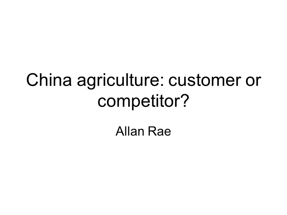 China agriculture: customer or competitor Allan Rae