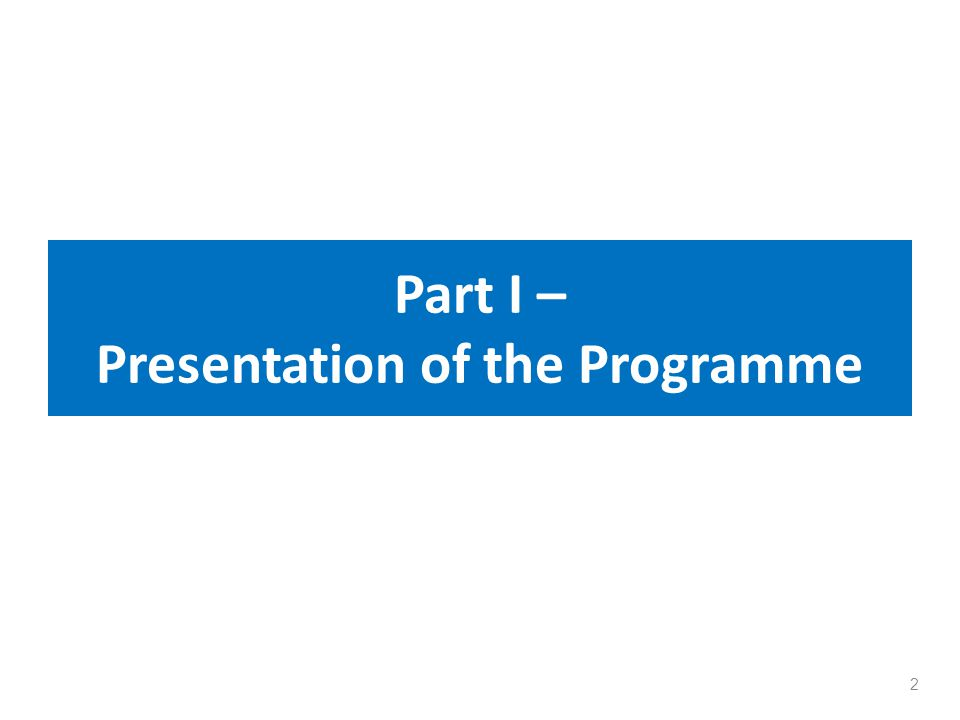 Part I – Presentation of the Programme 2