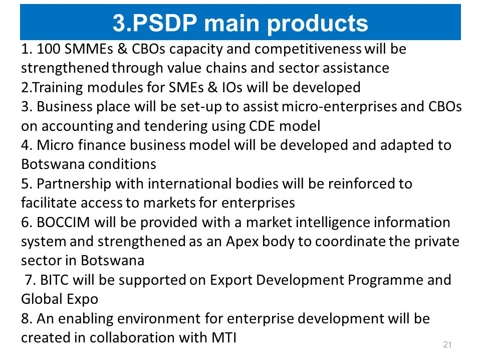 1. 100 SMMEs & CBOs capacity and competitiveness will be strengthened through value chains and sector assistance 2.Training modules for SMEs & IOs wil