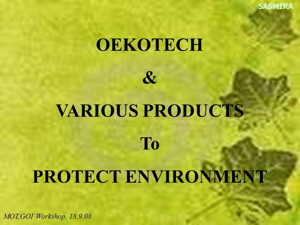 OEKOTECH & VARIOUS PRODUCTS To PROTECT ENVIRONMENT SASMIRA MOT,GOI Workshop, 18.9.08