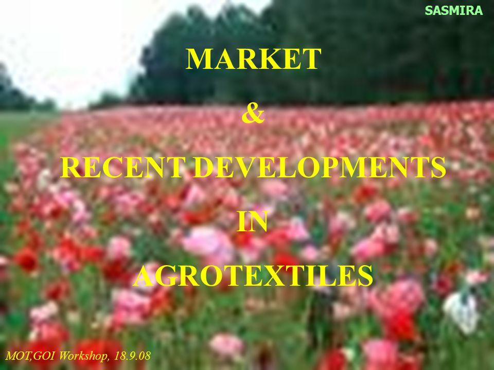 MARKET & RECENT DEVELOPMENTS IN AGROTEXTILES SASMIRA MOT,GOI Workshop, 18.9.08