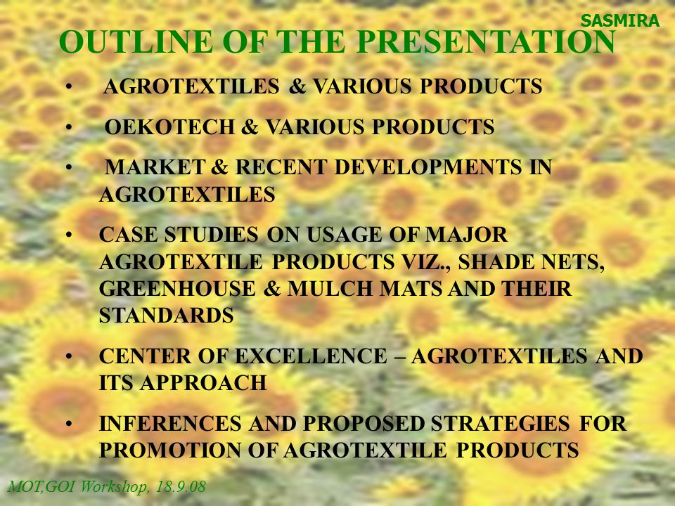 OUTLINE OF THE PRESENTATION AGROTEXTILES & VARIOUS PRODUCTS OEKOTECH & VARIOUS PRODUCTS MARKET & RECENT DEVELOPMENTS IN AGROTEXTILES CASE STUDIES ON U