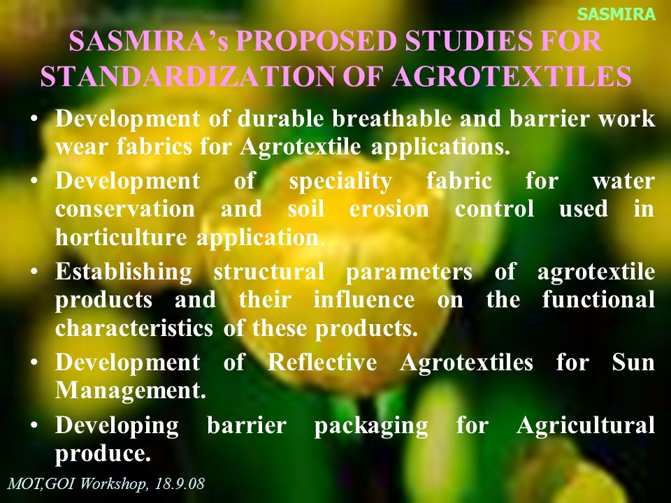 SASMIRA's PROPOSED STUDIES FOR STANDARDIZATION OF AGROTEXTILES Development of durable breathable and barrier work wear fabrics for Agrotextile applica