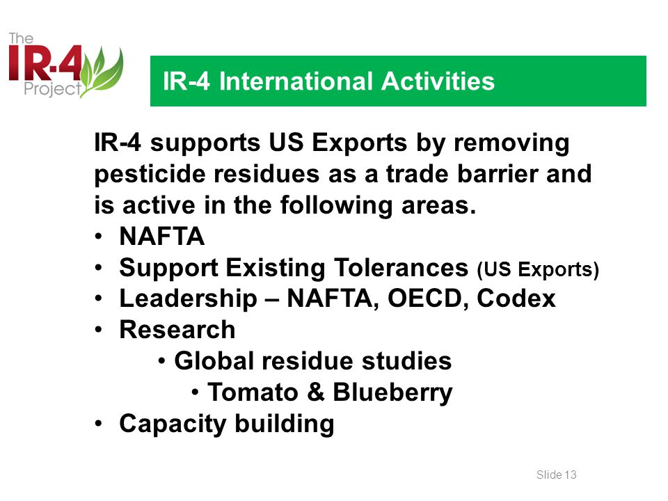 IR-4 International Activities IR-4 supports US Exports by removing pesticide residues as a trade barrier and is active in the following areas.