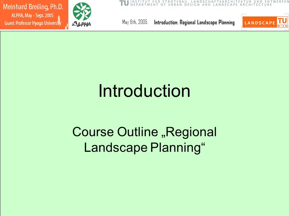 "May 6th, 2005Introduction: Regional Landscape Planning Introduction Course Outline ""Regional Landscape Planning"""