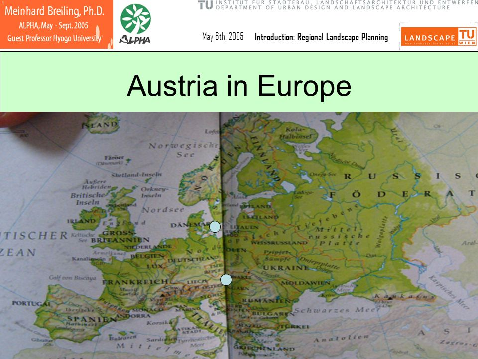 May 6th, 2005Introduction: Regional Landscape Planning Austria in Europe