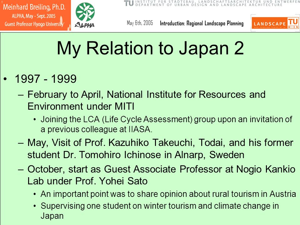 May 6th, 2005Introduction: Regional Landscape Planning My Relation to Japan 2 1997 - 1999 –February to April, National Institute for Resources and Env