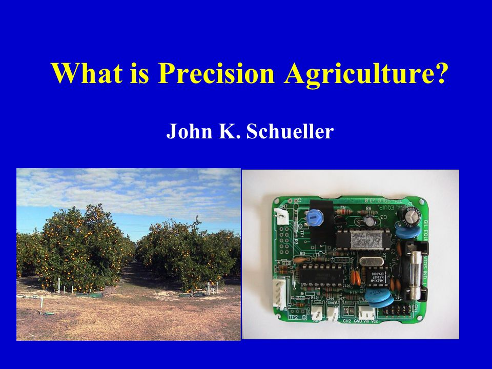 What is Precision Agriculture? John K. Schueller