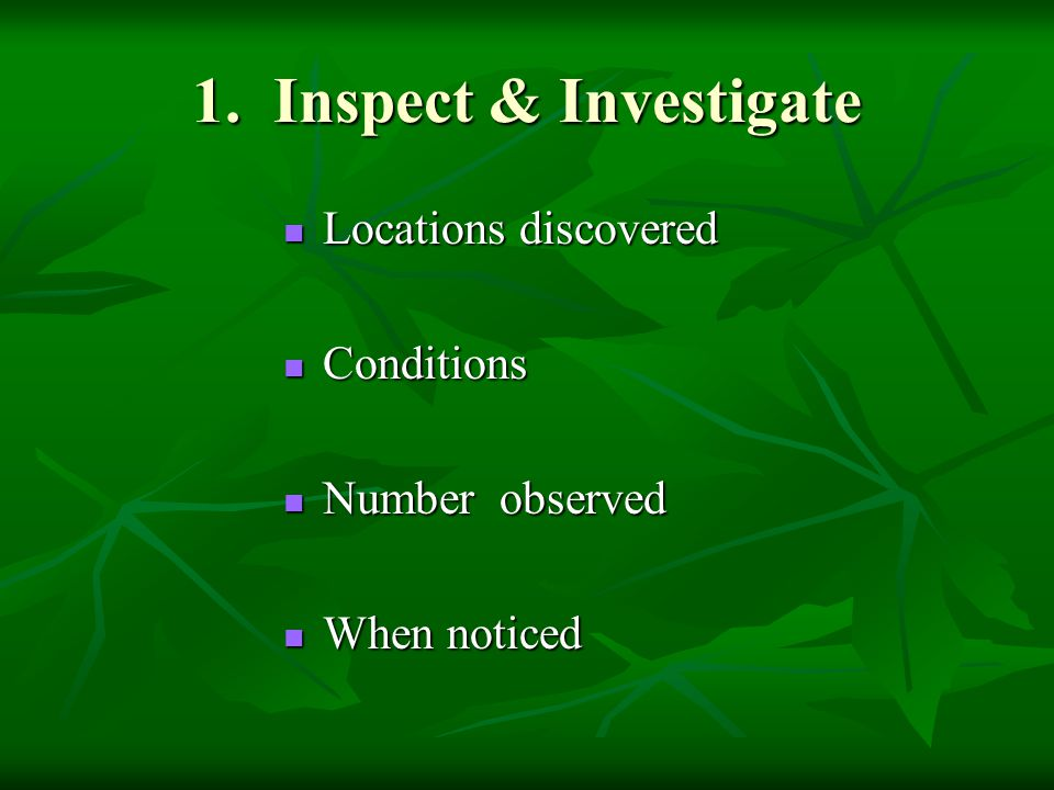 1. Inspect & Investigate Locations discovered Locations discovered Conditions Conditions Number observed Number observed When noticed When noticed