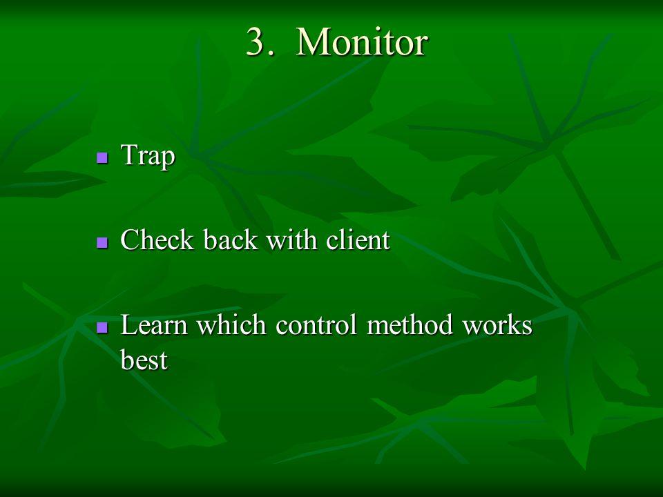 3. Monitor 3. Monitor Trap Trap Check back with client Check back with client Learn which control method works best Learn which control method works b