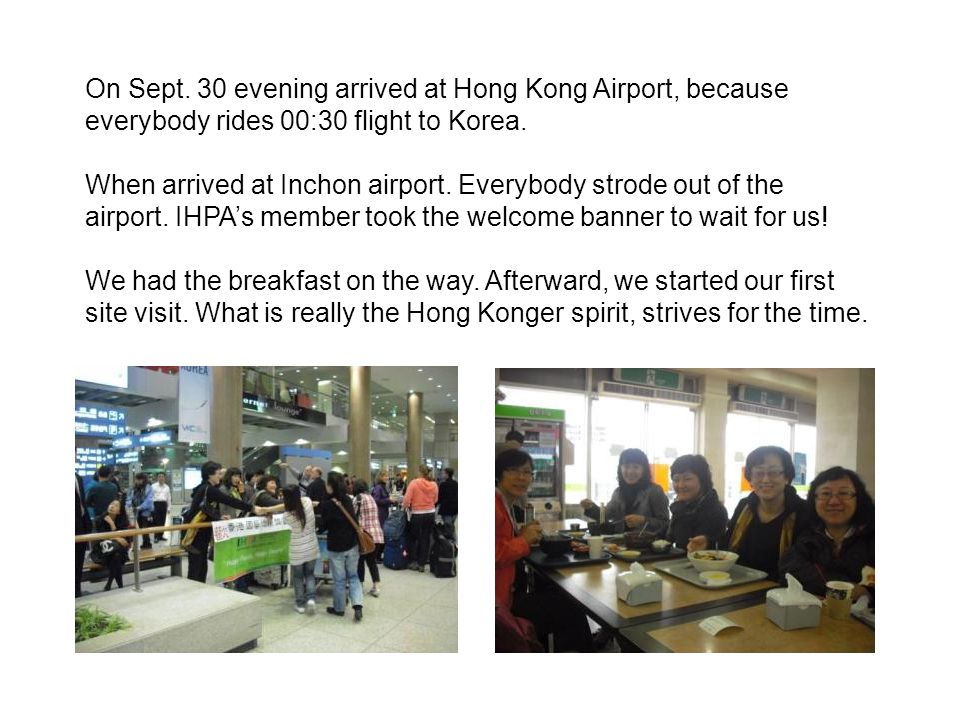 On Sept. 30 evening arrived at Hong Kong Airport, because everybody rides 00:30 flight to Korea.