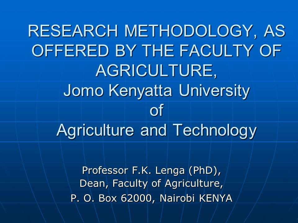 RESEARCH METHODOLOGY, AS OFFERED BY THE FACULTY OF AGRICULTURE, Jomo Kenyatta University of Agriculture and Technology Professor F.K.