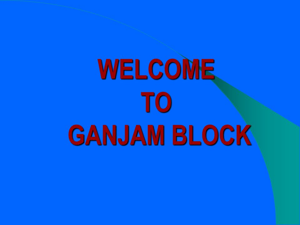 WELCOME TO GANJAM BLOCK
