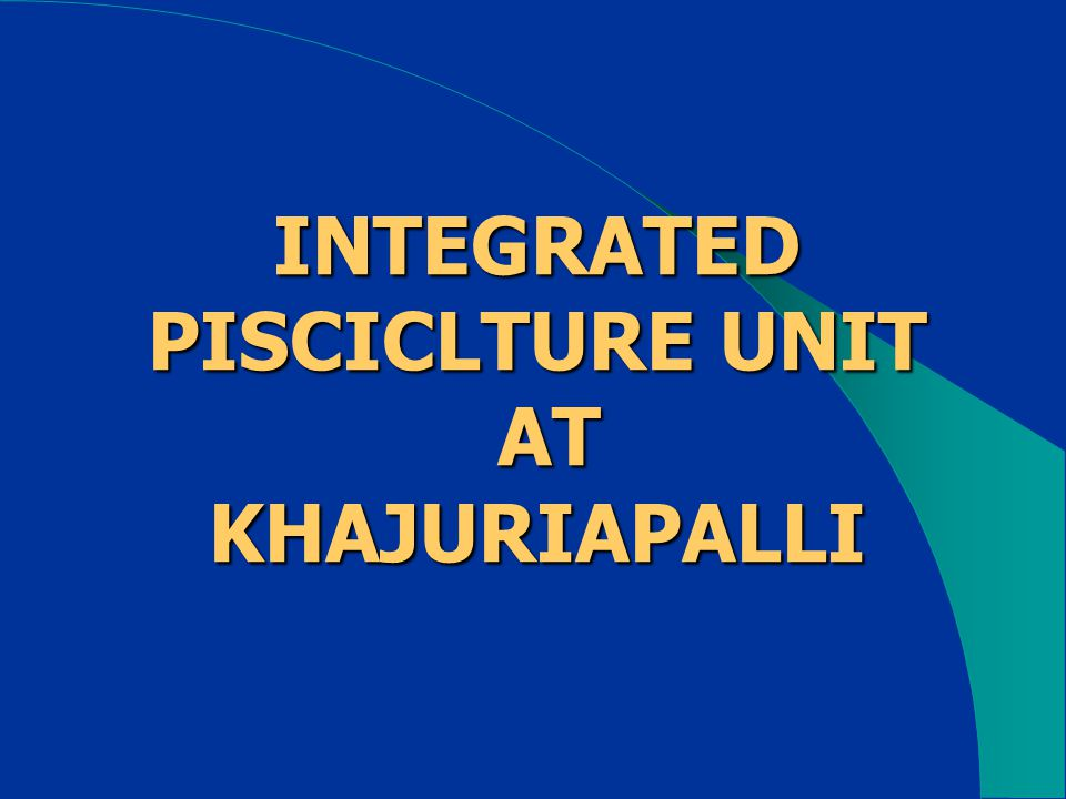 INTEGRATED PISCICLTURE UNIT AT KHAJURIAPALLI