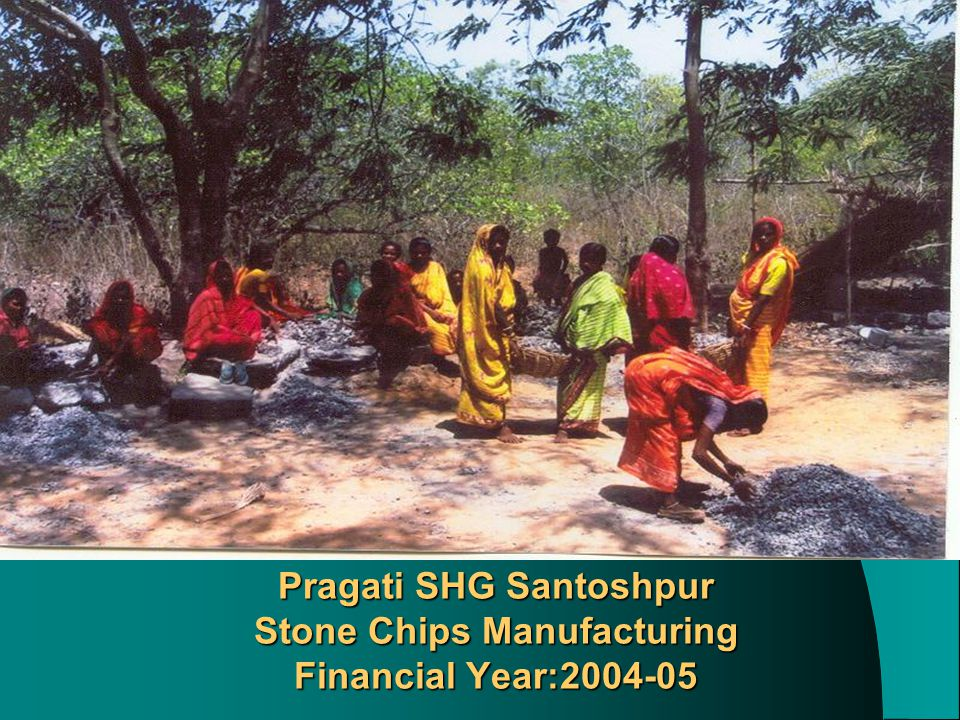 Pragati SHG Santoshpur Stone Chips Manufacturing Financial Year:2004-05
