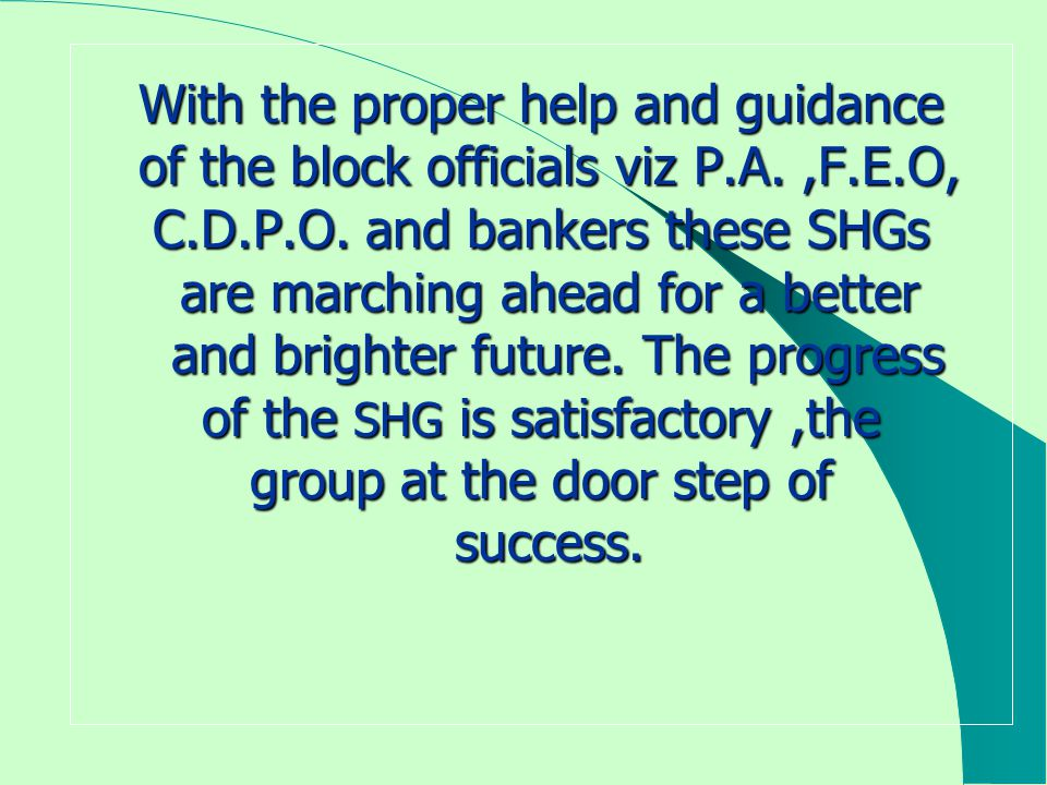 With the proper help and guidance of the block officials viz P.A.,F.E.O, C.D.P.O.