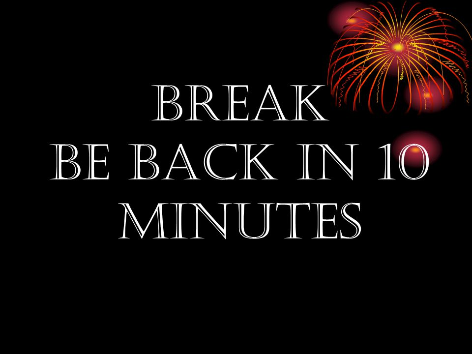 BREAK Be Back in 10 Minutes