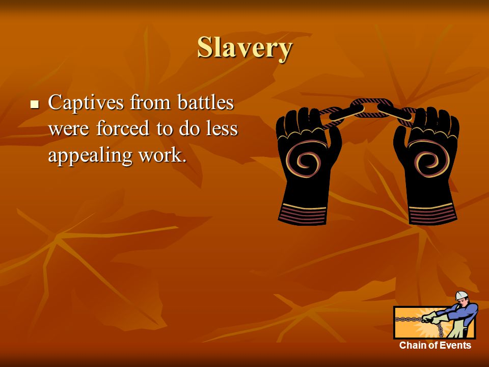 Slavery Captives from battles were forced to do less appealing work.